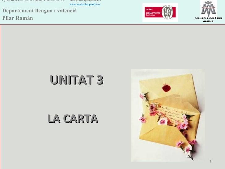 UNITAT 3  LA CARTA C/ San Rafael, 25  46701-Gandia  Tfno. 962 965 096    [email_address]   www.escolapiasgandia.es Departe...
