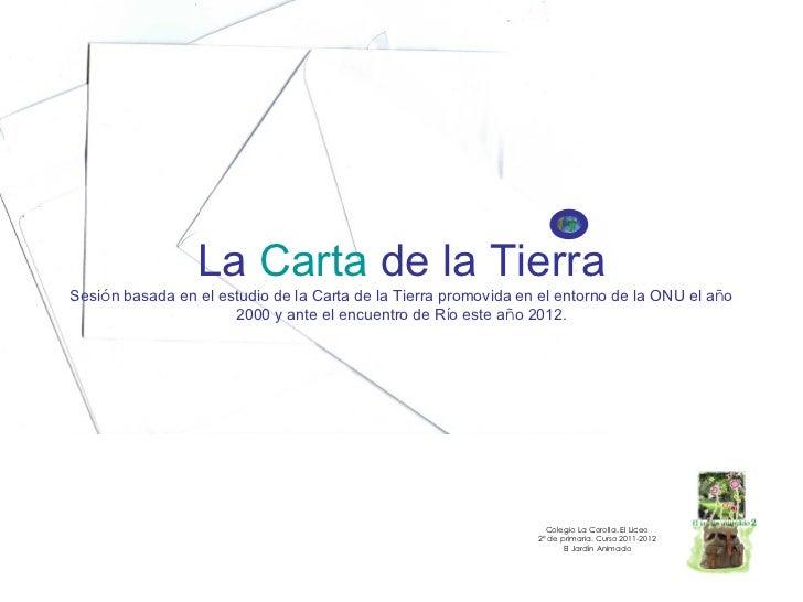 La Carta de la TierraSesión basada en el estudio de la Carta de la Tierra promovida en el entorno de la ONU el año        ...