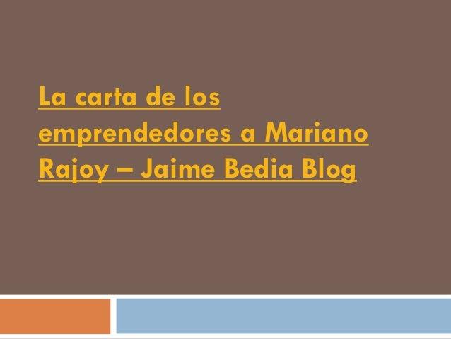 La carta de losemprendedores a MarianoRajoy – Jaime Bedia Blog