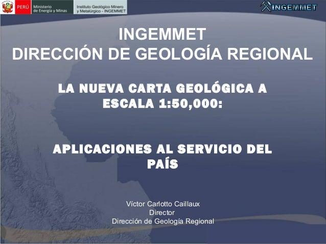INGEMMET DIRECCIÓN DE GEOLOGÍA REGIONAL  LA NUEVA CARTA GEOLÓGICA A ESCALA 1:50,000: APLICACIONES AL SERVICIO DEL PAÍS  ...