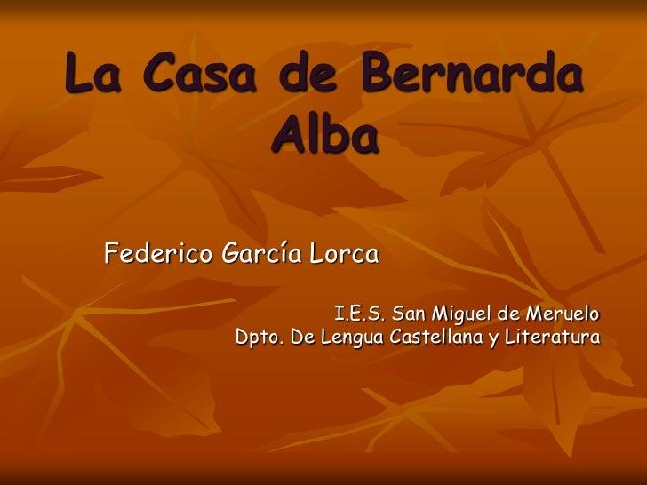 La Casa de Bernarda Alba<br />Federico García Lorca<br />I.E.S. San Miguel de Meruelo<br />Dpto. De Lengua Castellana y Li...