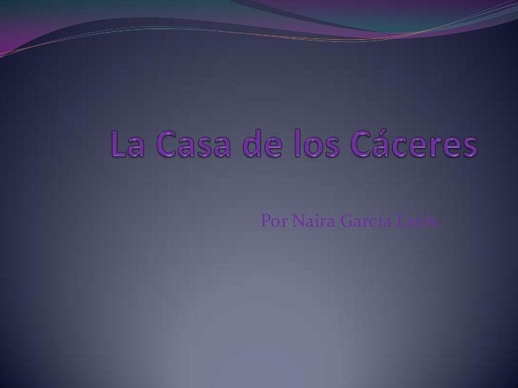 La Casa de los Cáceres<br />Por Naira García León<br />