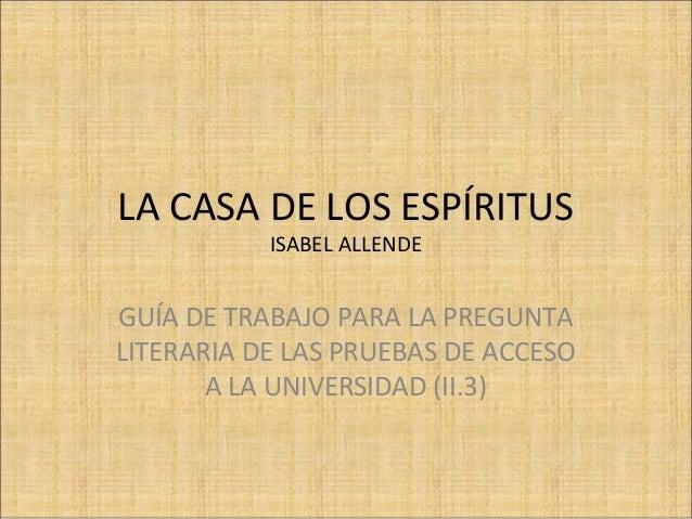 LA CASA DE LOS ESPÍRITUS ISABEL ALLENDE GUÍA DE TRABAJO PARA LA PREGUNTA LITERARIA DE LAS PRUEBAS DE ACCESO A LA UNIVERSID...
