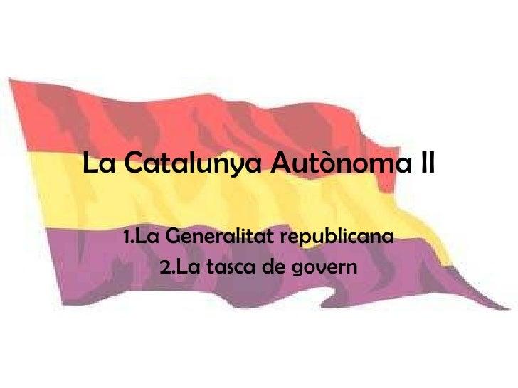 La Catalunya Autònoma II 1.La Generalitat republicana 2.La tasca de govern