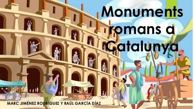 Monuments romans a Catalunya  MARC JIMÉNEZ RODRÍGUEZ Y RAÜL GARCÍA DÍAZ