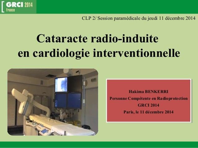 CLP 2/ Session paramédicale du jeudi 11 décembre 2014  Cataracte radio-induite  en cardiologie interventionnelle  Hakima B...