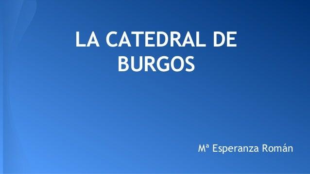 LA CATEDRAL DE BURGOS  Mª Esperanza Román
