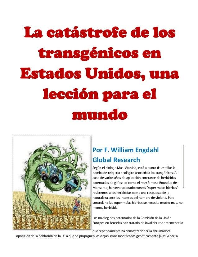 La catástrofe de los transgénicos en Estados Unidos, una lección para el mundo Por F. William Engdahl Global Research Segú...