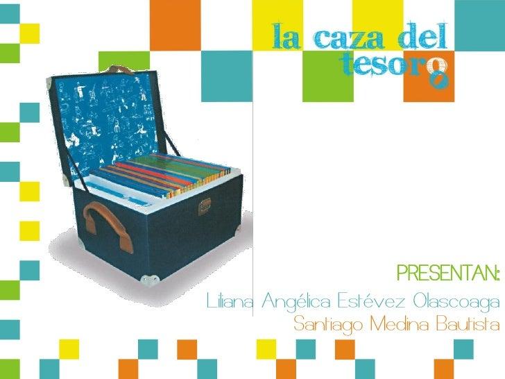 PRESENTAN: Liliana Angélica Estévez Olascoaga            Santiago Medina Bautista