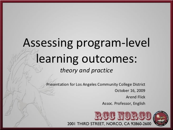 Assessing program-level learning outcomes: theory and practice Presentation for Los Angeles Community College District Oct...