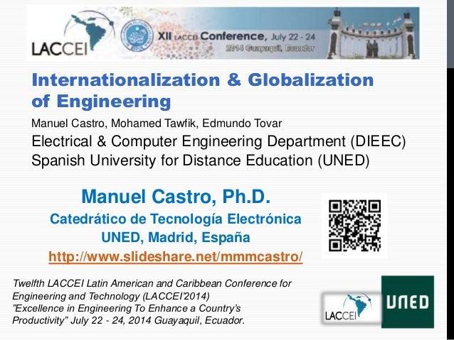 Internationalization & Globalization of Engineering Manuel Castro, Mohamed Tawfik, Edmundo Tovar Electrical & Computer Eng...