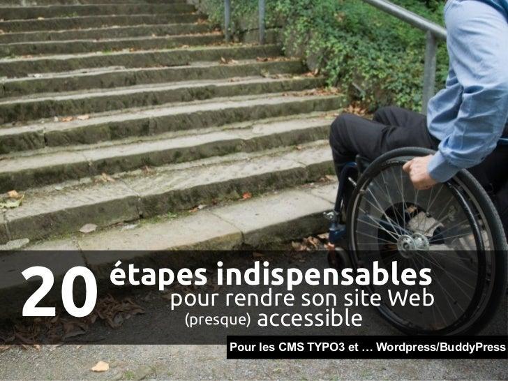 20 étapes indispensables pour rendre son site Web accessible (presque)  Pour les CMS TYPO3 et … Wordpress/BuddyPress