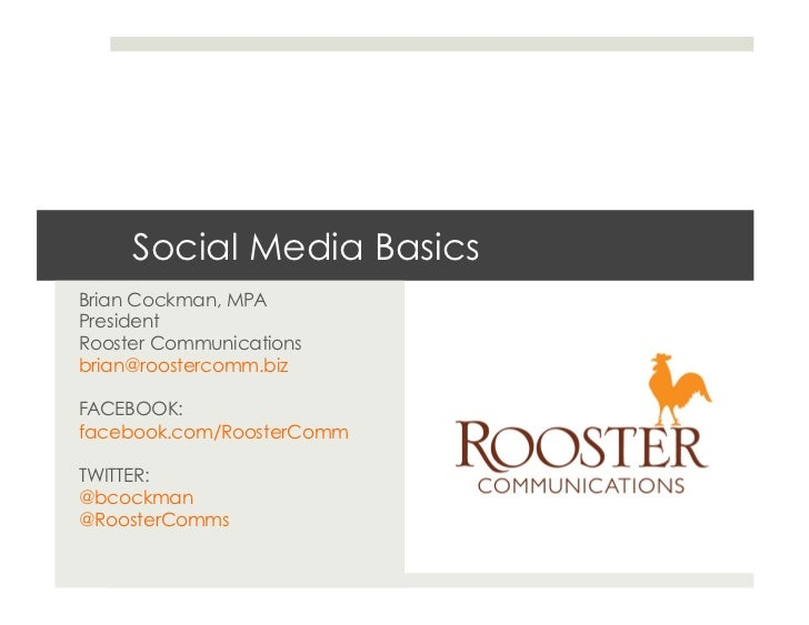 Social Media BasicsBrian Cockman, MPAPresidentRooster Communicationsbrian@roostercomm.bizFACEBOOK:facebook.com/RoosterComm...