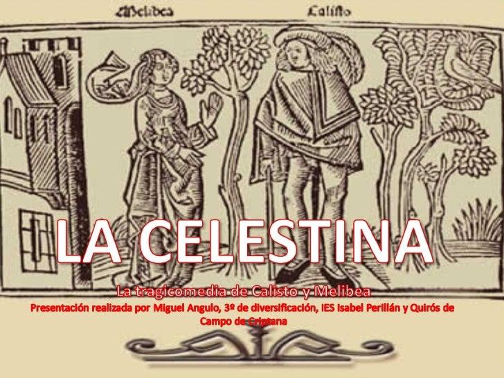 La Celestina 1. Época histórica en la que se escribe- Fue publicada por primera vez en 1499 , en el pórtico del Renacimien...
