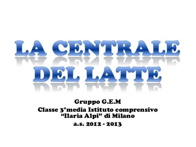 """Gruppo G.E.MClasse 3°media Istituto comprensivo       """"Ilaria Alpi"""" di Milano           a.s. 2012 - 2013"""