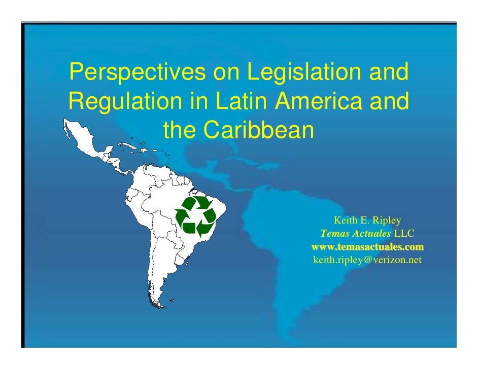 Perspectives on Legislation and Regulation in Latin America and         the Caribbean                              Keith E...