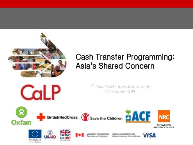 Cash Transfer Programming: Asia's Shared Concern 4th Asia NGO Innovation Summit 10 October 2013