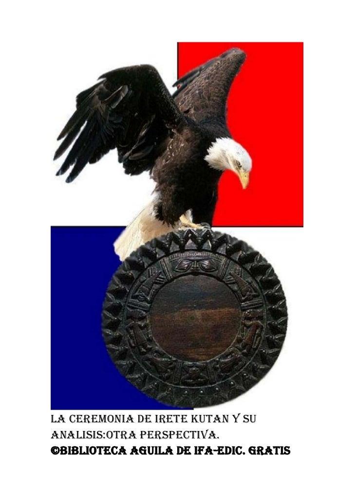 LA CEREMONIA DE IRETE KUTAN Y SUANALISIS:OTRA PERSPECTIVA.©BIBLIOTECA AGUILA DE IFA-EDIC. GRATIS