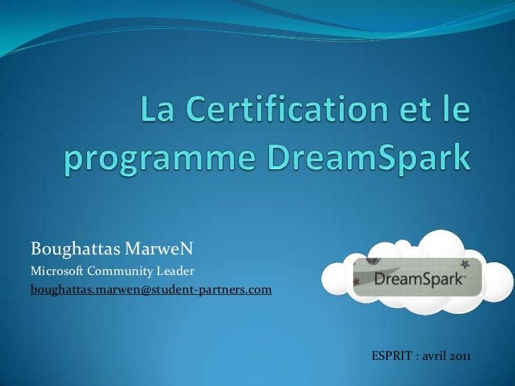 La Certification et le programme DreamSpark<br />Boughattas MarweN<br />Microsoft Community Leader<br />boughattas.marwen@...