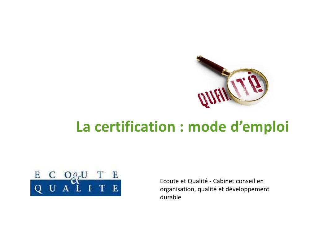 La certification : mode d'emploi            Ecoute et Qualité - Cabinet conseil en            organisation, qualité et dév...