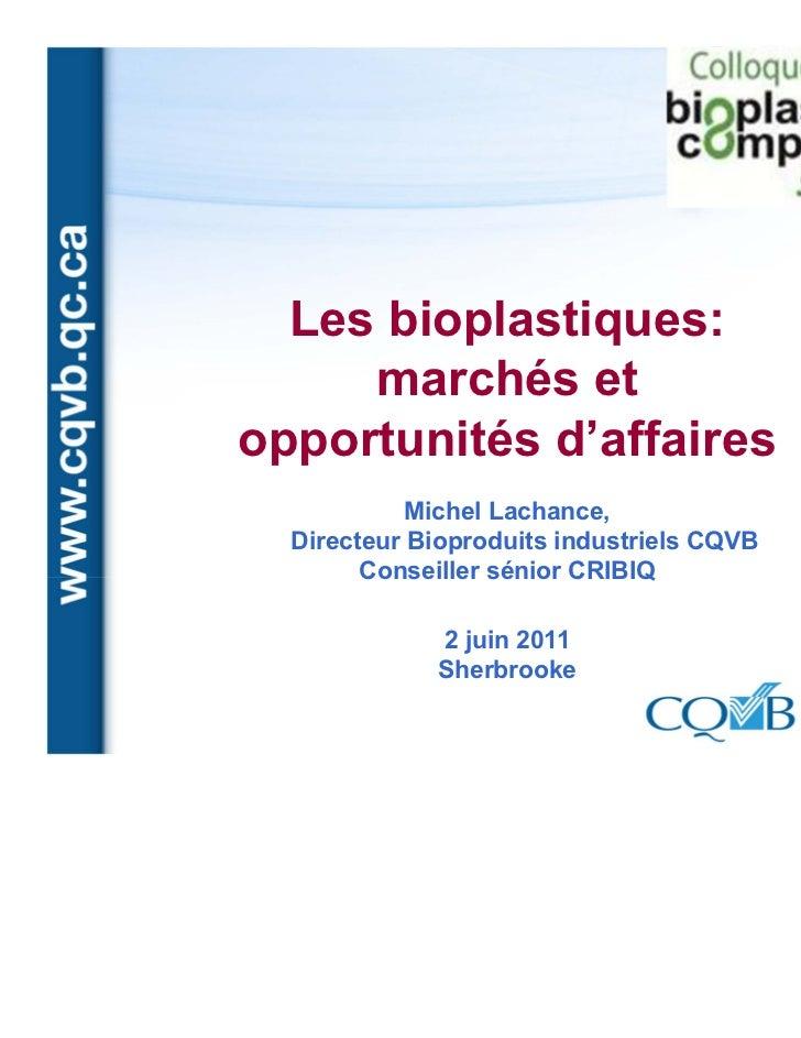 Les bioplastiques:     marchés etopportunités d'affaires            Michel Lachance,  Directeur Bioproduits industriels CQ...