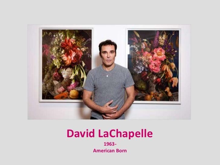 David LaChapelle       1963-    American Born