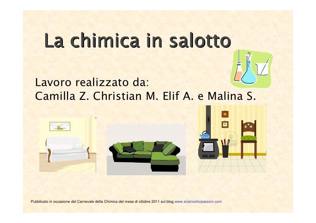 La chimica in salotto  Lavoro realizzato da:  Camilla Z. Christian M. Elif A. e Malina S.Pubblicato in occasione del Carne...