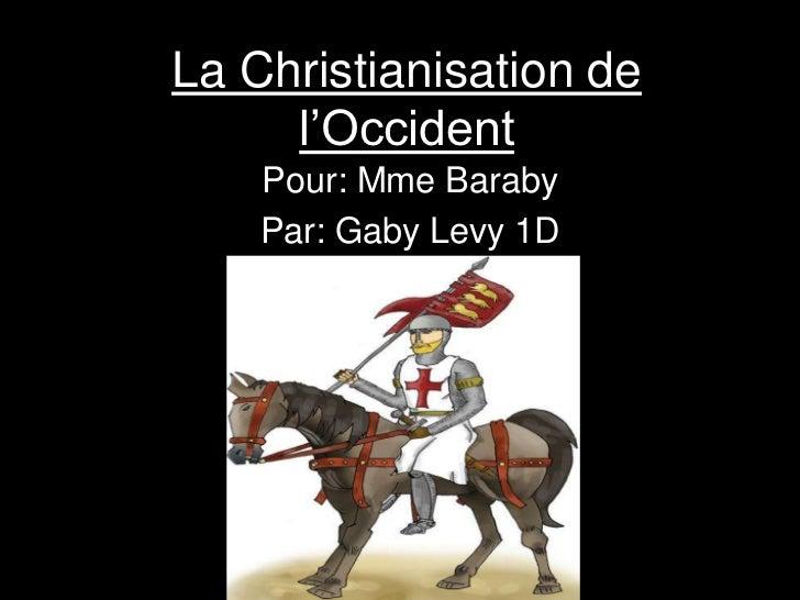 La Christianisation de     l'Occident    Pour: Mme Baraby    Par: Gaby Levy 1D
