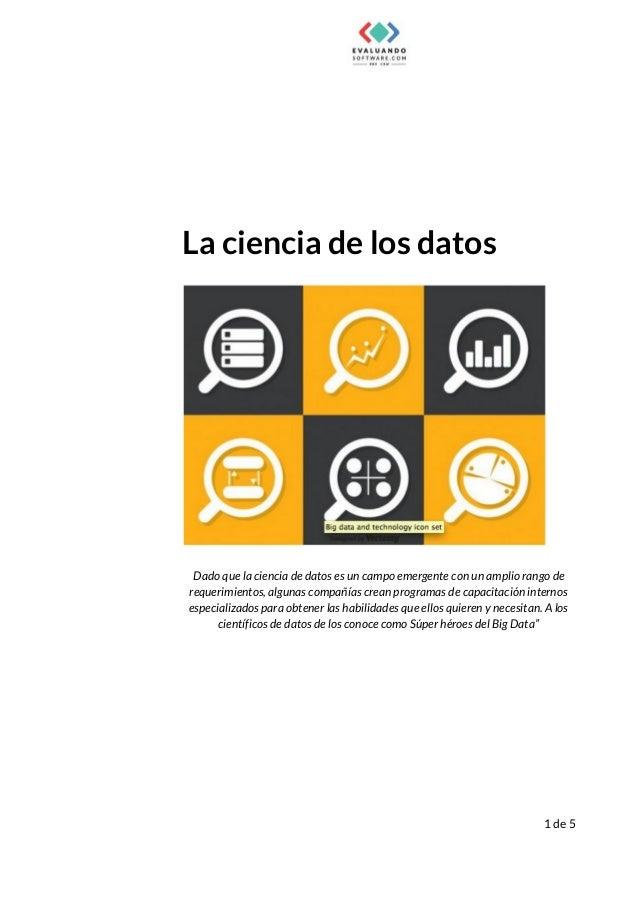 La ciencia de los datos Dado que la ciencia de datos es un campo emergente con un amplio rango de requerimientos, algunas ...