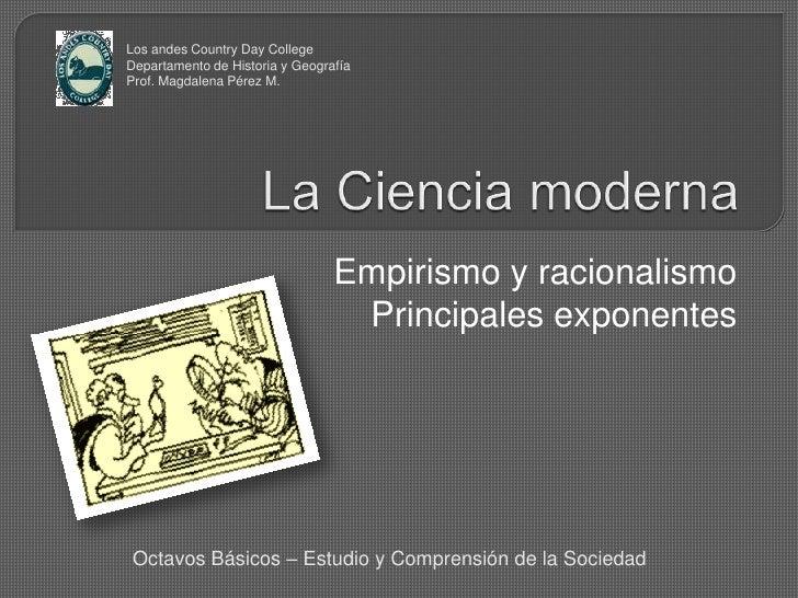 La Ciencia moderna<br />Empirismo y racionalismo<br />Principales exponentes<br />Los andes Country Day College<br />Depar...