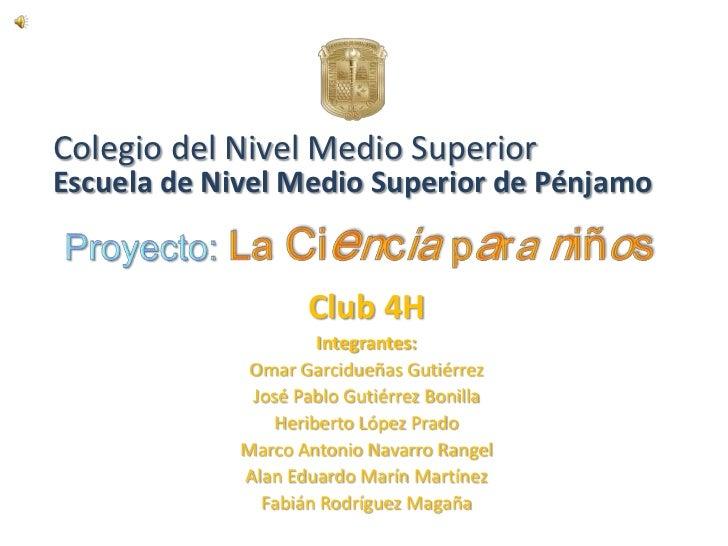 Colegio del Nivel Medio SuperiorEscuela de Nivel Medio Superior de Pénjamo                    Club 4H                     ...