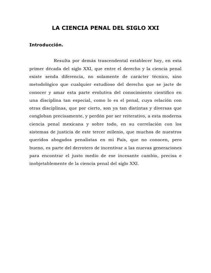 LA CIENCIA PENAL DEL SIGLO XXI   Introducción.              Resulta por demás trascendental establecer hoy, en esta primer...