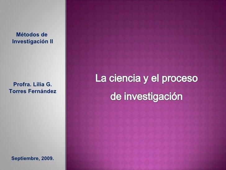 Métodos de  Investigación II Profra. Lilia G. Torres Fernández Septiembre, 2009.