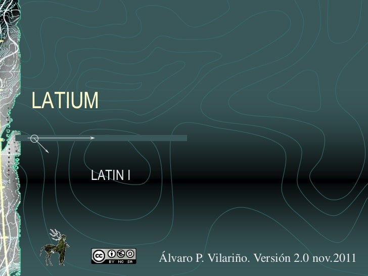 LATIUM     LATIN I               Álvaro P. Vilariño. Versión 2.0 nov.2011