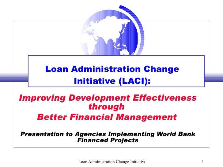 Loan Administration Change Initiative (LACI): Improving Development Effectiveness through  Better Financial Management   P...