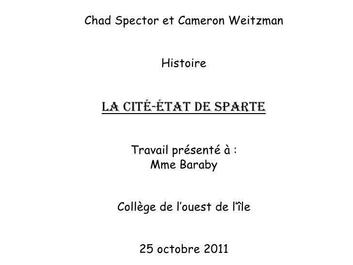 Chad Spector et Cameron Weitzman             Histoire  La Cité-État De Sparte       Travail présenté à :          Mme Bara...