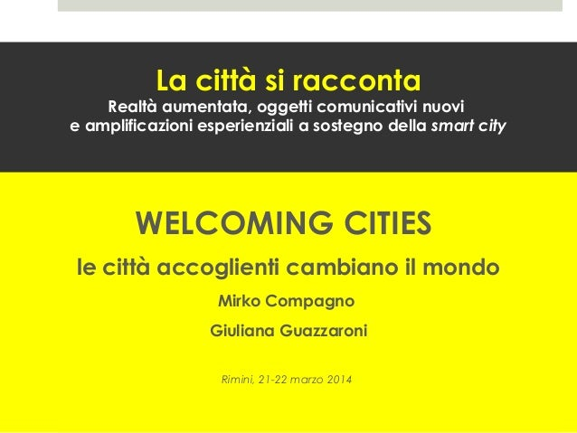 La città si racconta Realtà aumentata, oggetti comunicativi nuovi e amplificazioni esperienziali a sostegno della smart ci...
