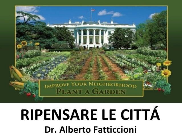 RIPENSARE LE CITTÁ   Dr. Alberto Fatticcioni