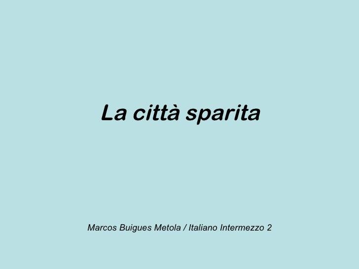 La città sparita Marcos Buigues Metola / Italiano Intermezzo 2