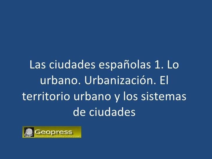 El territorio urbano. Ciudades, espacios metropolitanos, sistemas y jerarquías urbanos