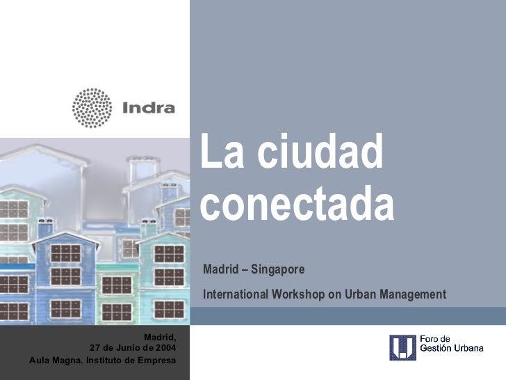 La ciudad                                    conectada                                    Madrid – Singapore              ...