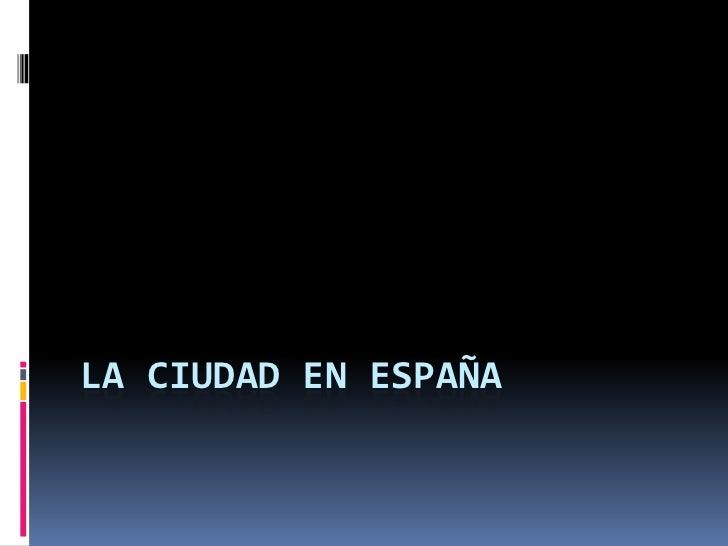 LA CIUDAD EN ESPAÑA