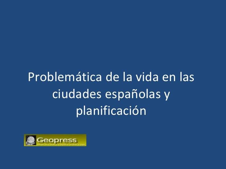 Problemática de la vida en las ciudades españolas y planificación