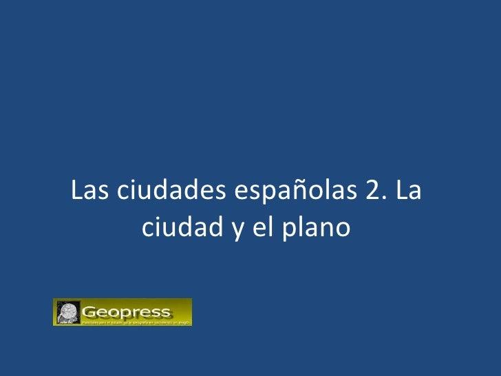 Las ciudades españolas 1. Lo urbano. Urbanización. El territorio urbano y los sistemas de ciudades