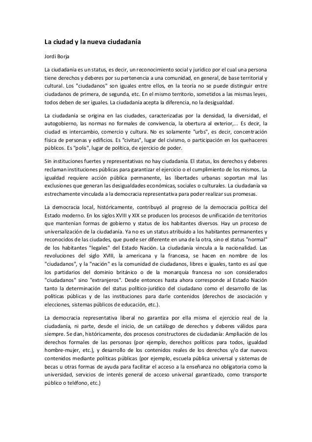 La ciudad y la nueva ciudadanía Jordi Borja La ciudadanía es un status, es decir, un reconocimiento social y jurídico por ...
