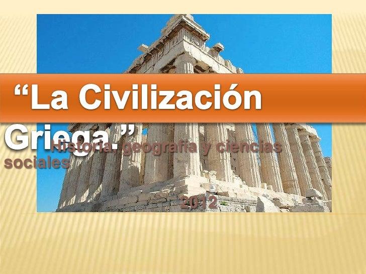 La civilización griega Unidad 4 Septimo Básico