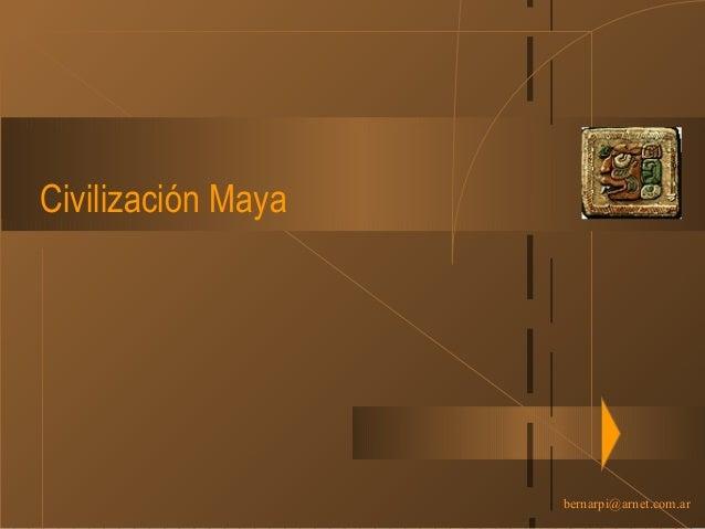 bernarpi@arnet.com.ar Civilización Maya