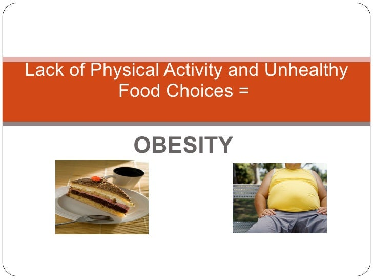 OBESITY Lack of Physical Activity and Unhealthy Food Choices =