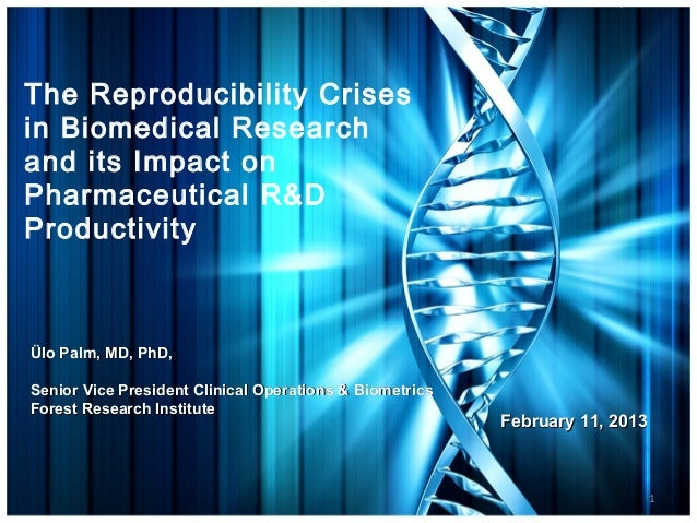 The Reproducibility Crisesin Biomedical Researchand its Impact onPharmaceutical R&DProductivityÜlo Palm, MD, PhD,Senior Vi...