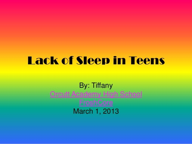 Lack of Sleep in Teens            By: Tiffany   Orcutt Academy High School            FroshCore          March 1, 2013